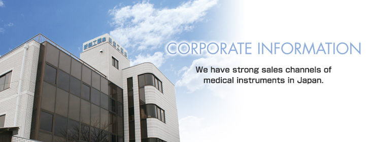 CORPORATE INFORMATION We have strong sales channels of medicak instruments in Japan.